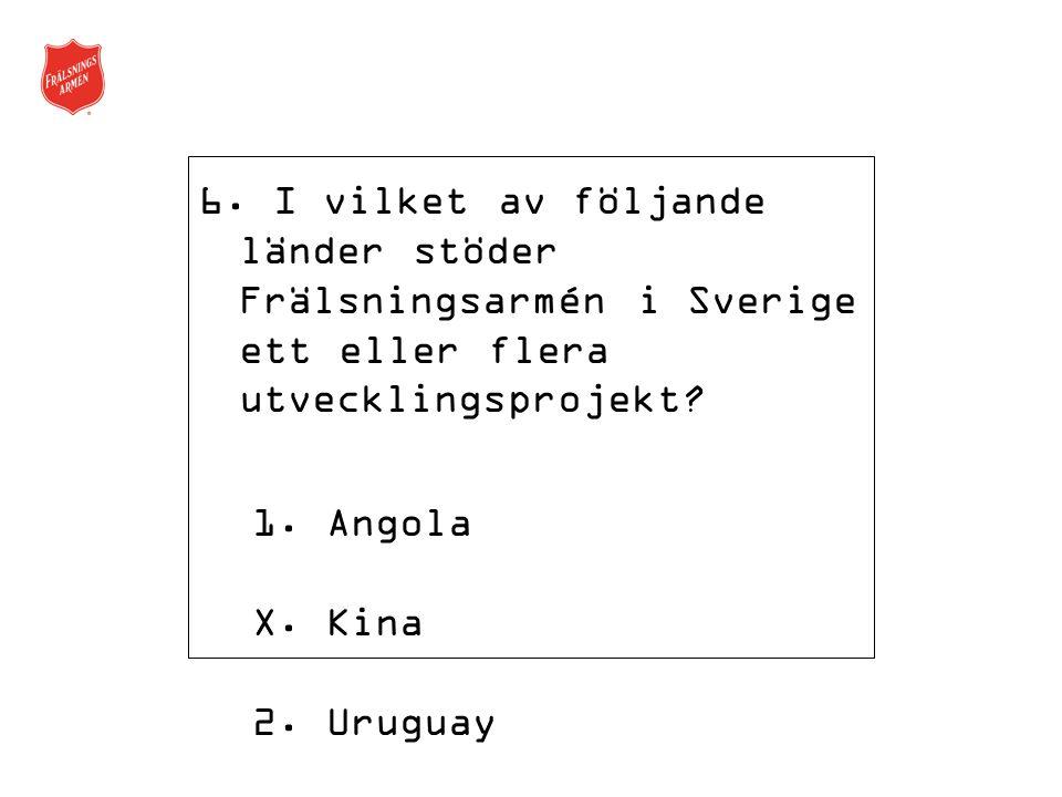 6. I vilket av följande länder stöder Frälsningsarmén i Sverige ett eller flera utvecklingsprojekt.