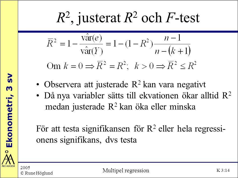 Ekonometri, 3 sv 2005 © Rune Höglund Multipel regression K 3:14 R 2, justerat R 2 och F-test Observera att justerade R 2 kan vara negativt Då nya vari