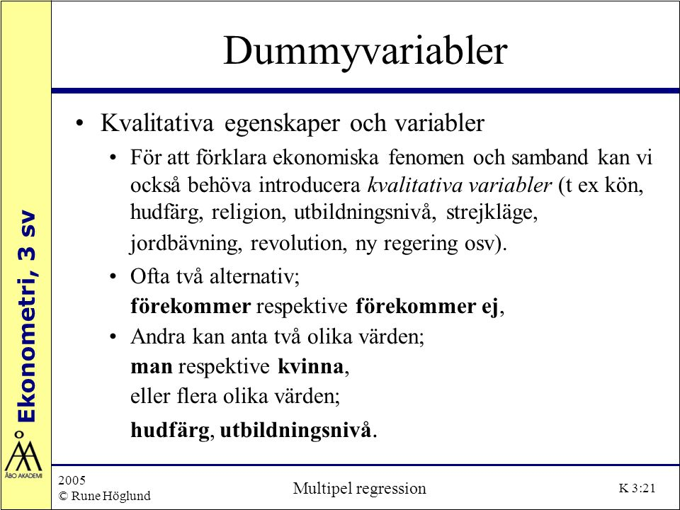 Ekonometri, 3 sv 2005 © Rune Höglund Multipel regression K 3:21 Dummyvariabler Kvalitativa egenskaper och variabler För att förklara ekonomiska fenome