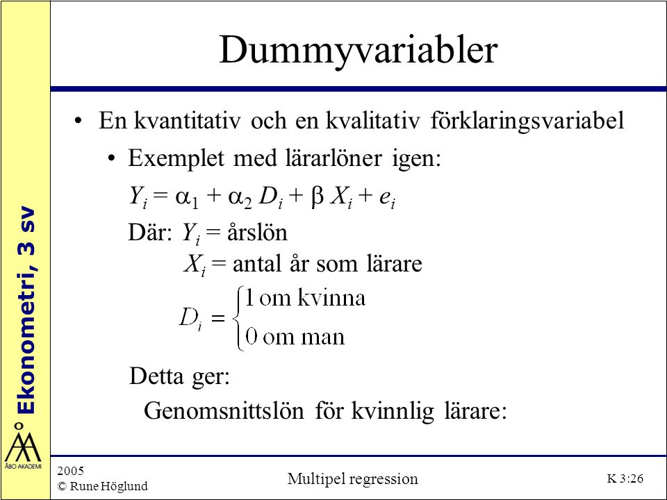 Ekonometri, 3 sv 2005 © Rune Höglund Multipel regression K 3:26 Dummyvariabler En kvantitativ och en kvalitativ förklaringsvariabel Exemplet med lärar