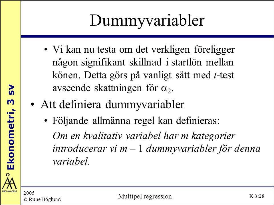 Ekonometri, 3 sv 2005 © Rune Höglund Multipel regression K 3:28 Dummyvariabler Vi kan nu testa om det verkligen föreligger någon signifikant skillnad