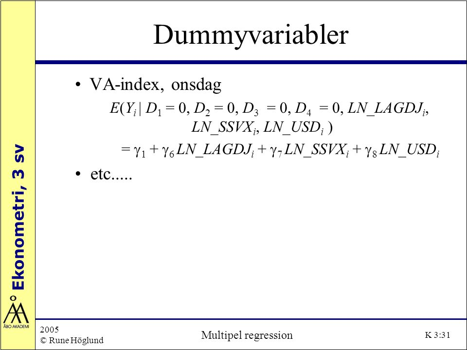 Ekonometri, 3 sv 2005 © Rune Höglund Multipel regression K 3:31 Dummyvariabler VA-index, onsdag E(Y i | D 1 = 0, D 2 = 0, D 3 = 0, D 4 = 0, LN_LAGDJ i