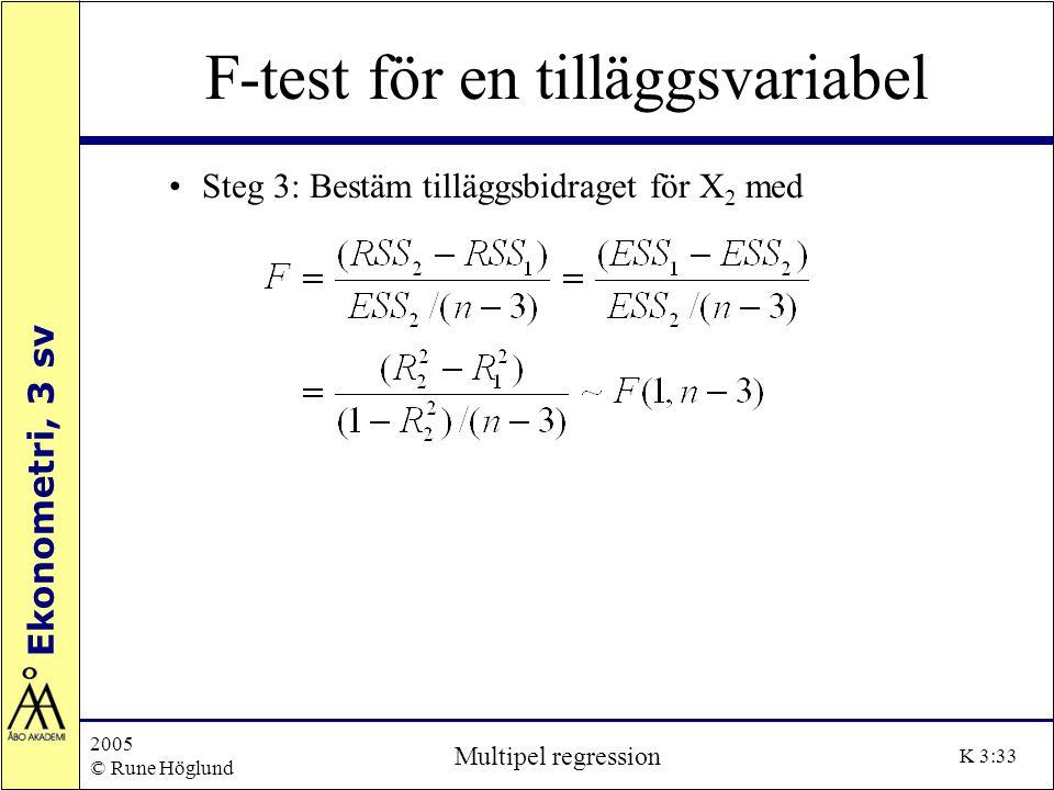 Ekonometri, 3 sv 2005 © Rune Höglund Multipel regression K 3:33 F-test för en tilläggsvariabel Steg 3: Bestäm tilläggsbidraget för X 2 med