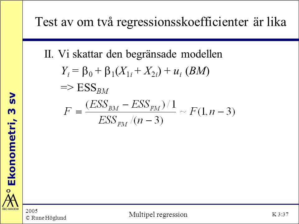 Ekonometri, 3 sv 2005 © Rune Höglund Multipel regression K 3:37 Test av om två regressionsskoefficienter är lika II.Vi skattar den begränsade modellen