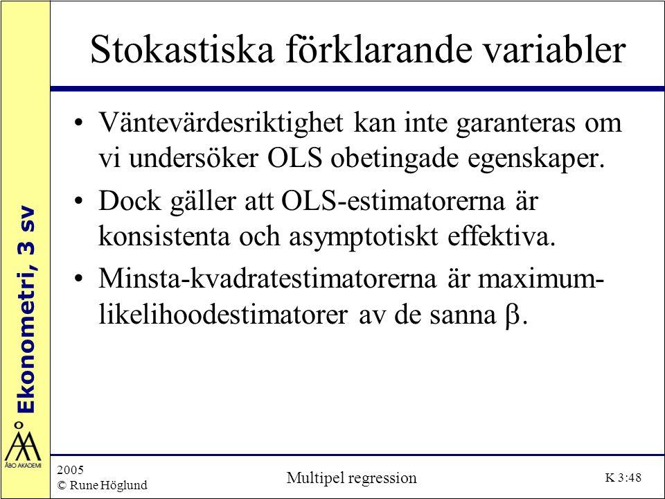 Ekonometri, 3 sv 2005 © Rune Höglund Multipel regression K 3:48 Stokastiska förklarande variabler Väntevärdesriktighet kan inte garanteras om vi under