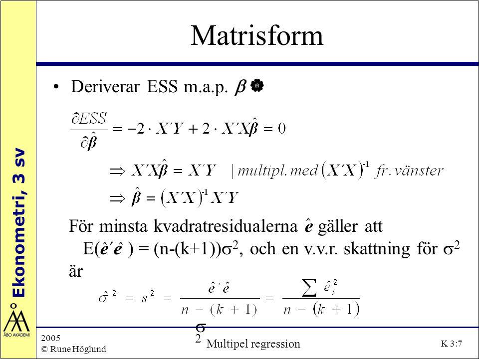 Ekonometri, 3 sv 2005 © Rune Höglund Multipel regression K 3:38 Test av linjära restriktioner Antag mod: Y i =  0 +  1 X 1i +  2 X 2i + e i, (FM) H 0 :  1 +  2 = 1; H 1 :  1 +  2  1 I.t-testet.