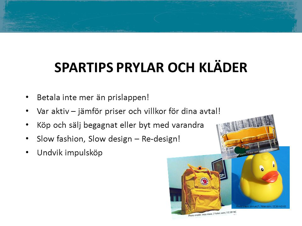 SPARTIPS PRYLAR OCH KLÄDER Photo credit: miss mass / Foter.com / CC BY-NC Photo credit: dnnya17 / Foter.com / CC BY-NC-ND Photo credit: Sterin / Foter.com / CC BY-NC-ND Betala inte mer än prislappen.