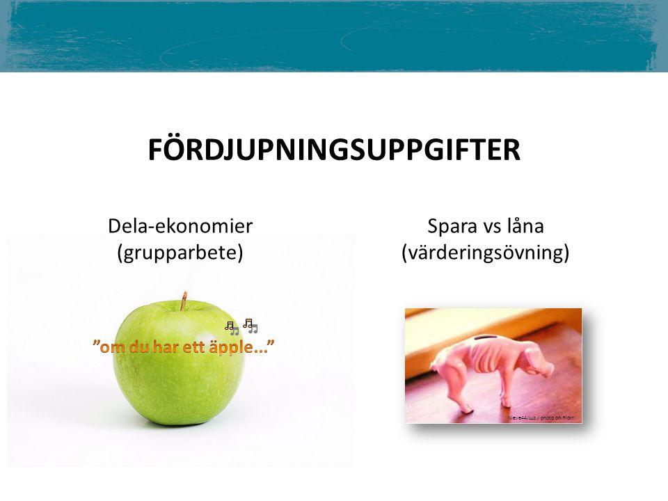 FÖRDJUPNINGSUPPGIFTER Dela-ekonomier (grupparbete) Spara vs låna (värderingsövning) Nieve44/Luz / photo on flickr
