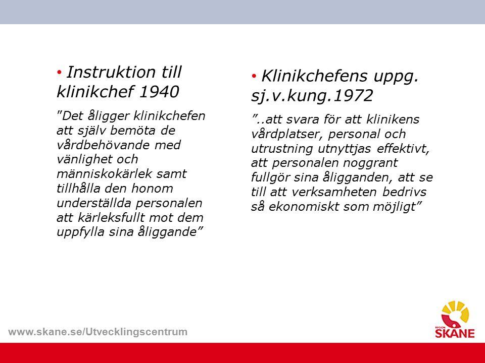 """www.skane.se/Utvecklingscentrum Instruktion till klinikchef 1940 """"Det åligger klinikchefen att själv bemöta de vårdbehövande med vänlighet och människ"""