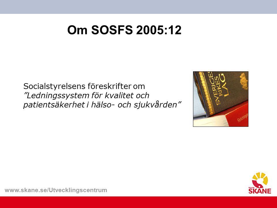 """www.skane.se/Utvecklingscentrum Socialstyrelsens föreskrifter om """"Ledningssystem för kvalitet och patientsäkerhet i hälso- och sjukvården"""" Om SOSFS 20"""