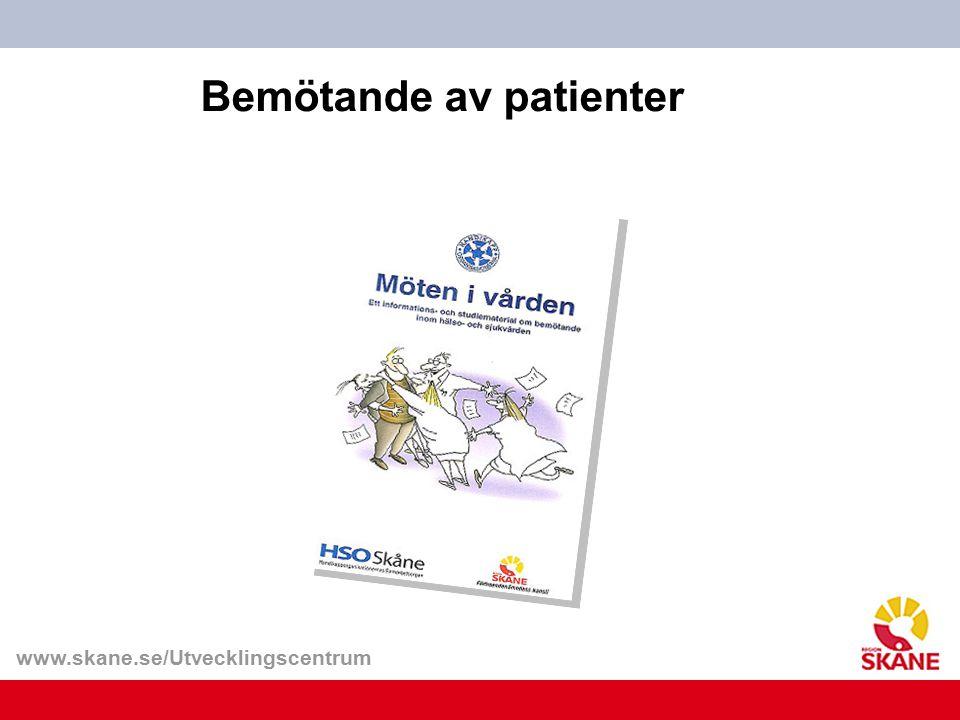 www.skane.se/Utvecklingscentrum Bemötande av patienter