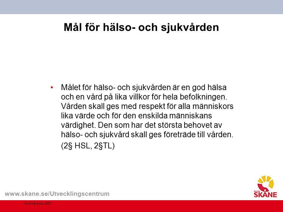 www.skane.se/Utvecklingscentrum Mål för hälso- och sjukvården Målet för hälso- och sjukvården är en god hälsa och en vård på lika villkor för hela bef