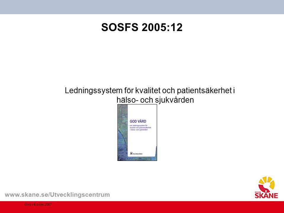 www.skane.se/Utvecklingscentrum SOSFS 2005:12 Ledningssystem för kvalitet och patientsäkerhet i hälso- och sjukvården God vård dec 2007