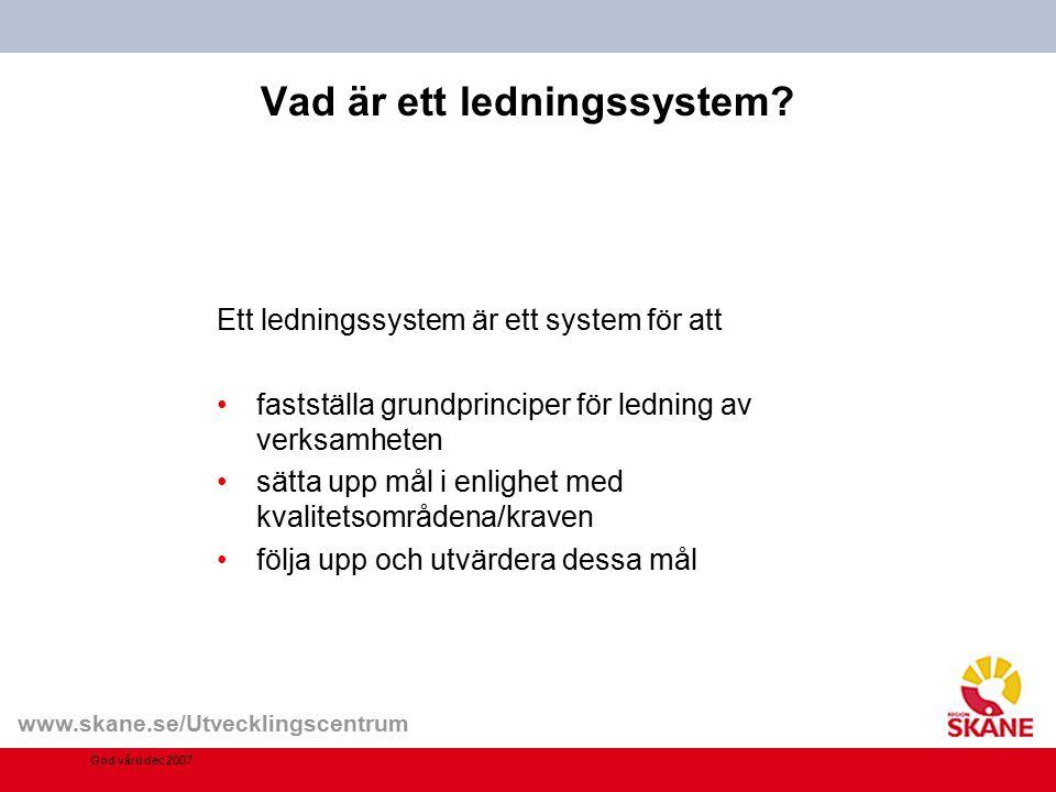 www.skane.se/Utvecklingscentrum Vad är ett ledningssystem? Ett ledningssystem är ett system för att fastställa grundprinciper för ledning av verksamhe
