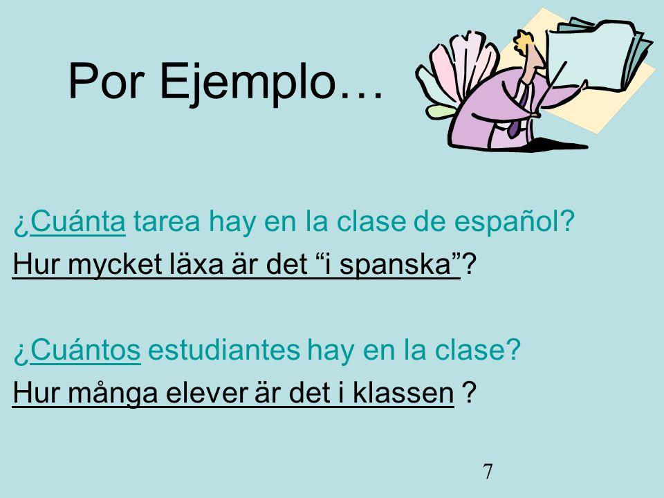 7 ¿Cuánta tarea hay en la clase de español.Hur mycket läxa är det i spanska .