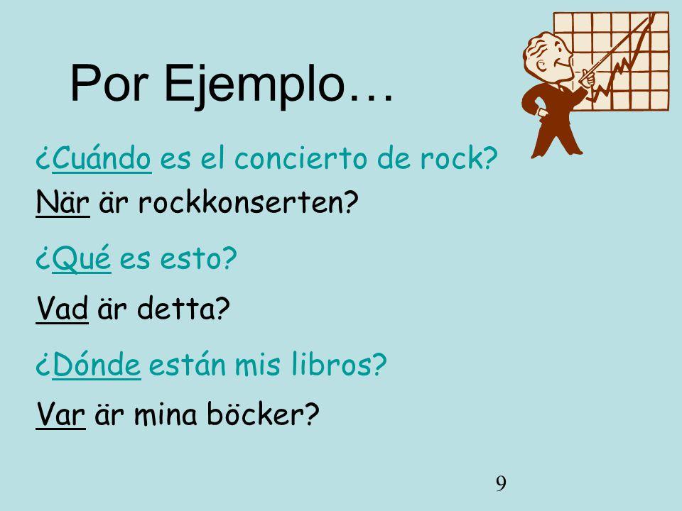 9 ¿Cuándo es el concierto de rock.När är rockkonserten.
