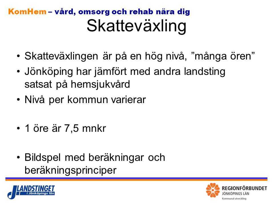"""KomHem – vård, omsorg och rehab nära dig Skatteväxling Skatteväxlingen är på en hög nivå, """"många ören"""" Jönköping har jämfört med andra landsting satsa"""