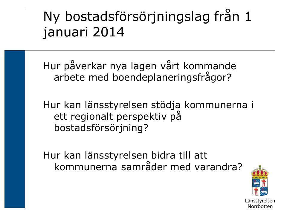 Ny bostadsförsörjningslag från 1 januari 2014 Hur påverkar nya lagen vårt kommande arbete med boendeplaneringsfrågor? Hur kan länsstyrelsen stödja kom