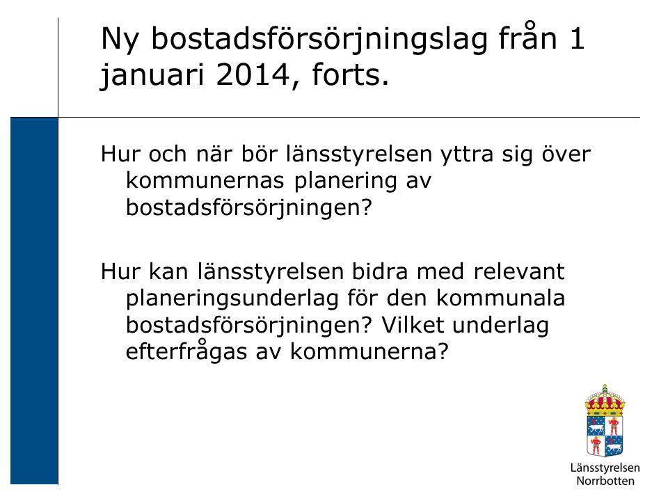 Ny bostadsförsörjningslag från 1 januari 2014, forts. Hur och när bör länsstyrelsen yttra sig över kommunernas planering av bostadsförsörjningen? Hur