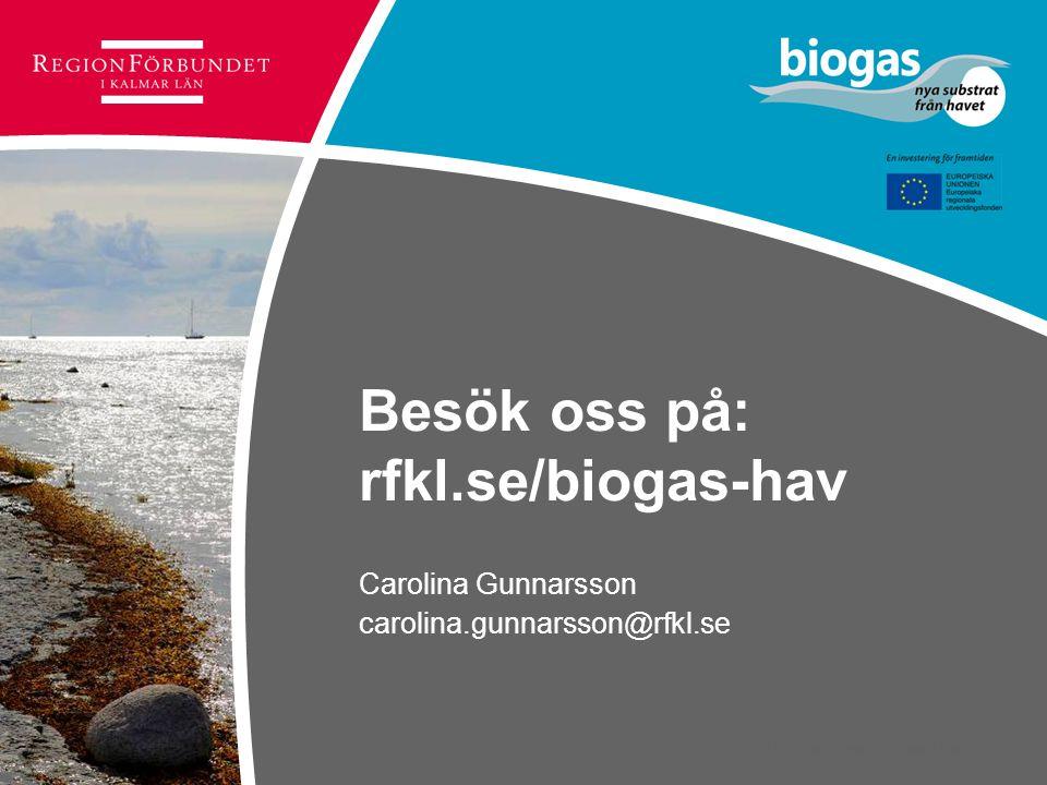 © Regionförbundet i Kalmar län 2007 Besök oss på: rfkl.se/biogas-hav Carolina Gunnarsson carolina.gunnarsson@rfkl.se