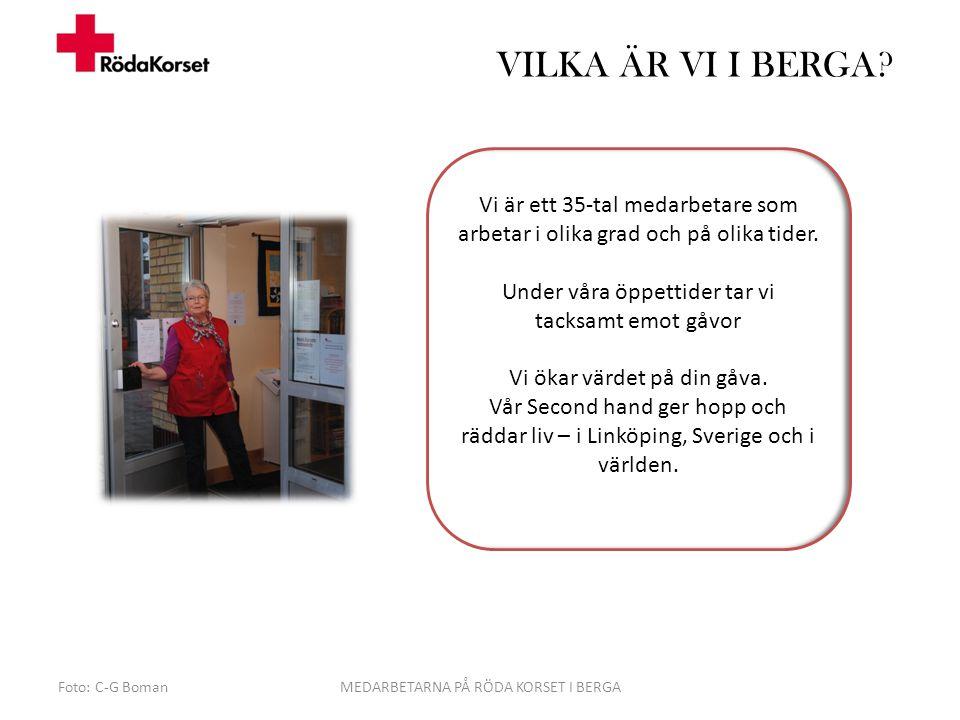 VILKA ÄR VI I BERGA? Foto: C-G BomanMEDARBETARNA PÅ RÖDA KORSET I BERGA Vi är ett 35-tal medarbetare som arbetar i olika grad och på olika tider. Unde
