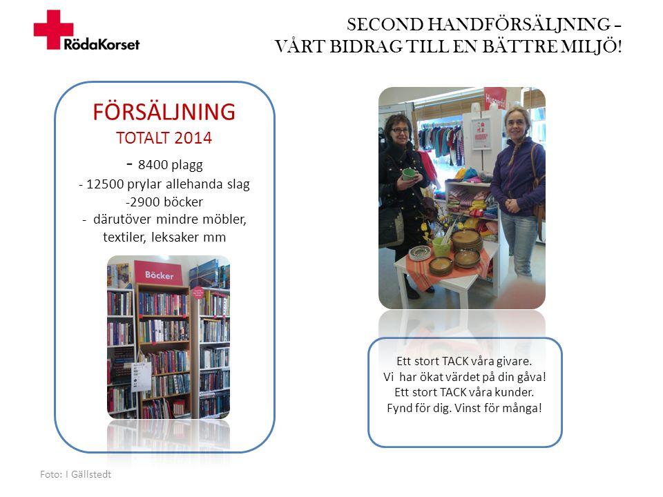 SECOND HANDFÖRSÄLJNING – VÅRT BIDRAG TILL EN BÄTTRE MILJÖ! Foto: I Gällstedt FÖRSÄLJNING TOTALT 2014 - 8400 plagg - 12500 prylar allehanda slag -2900