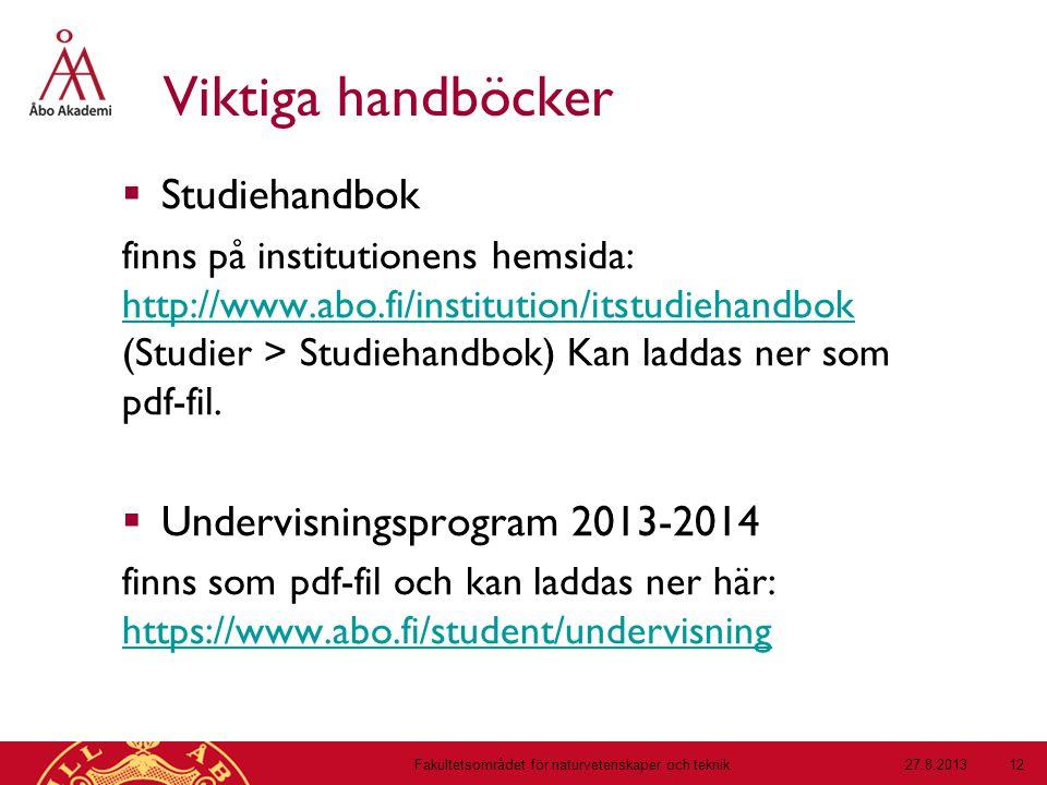 Viktiga handböcker  Studiehandbok finns på institutionens hemsida: http://www.abo.fi/institution/itstudiehandbok (Studier > Studiehandbok) Kan laddas ner som pdf-fil.