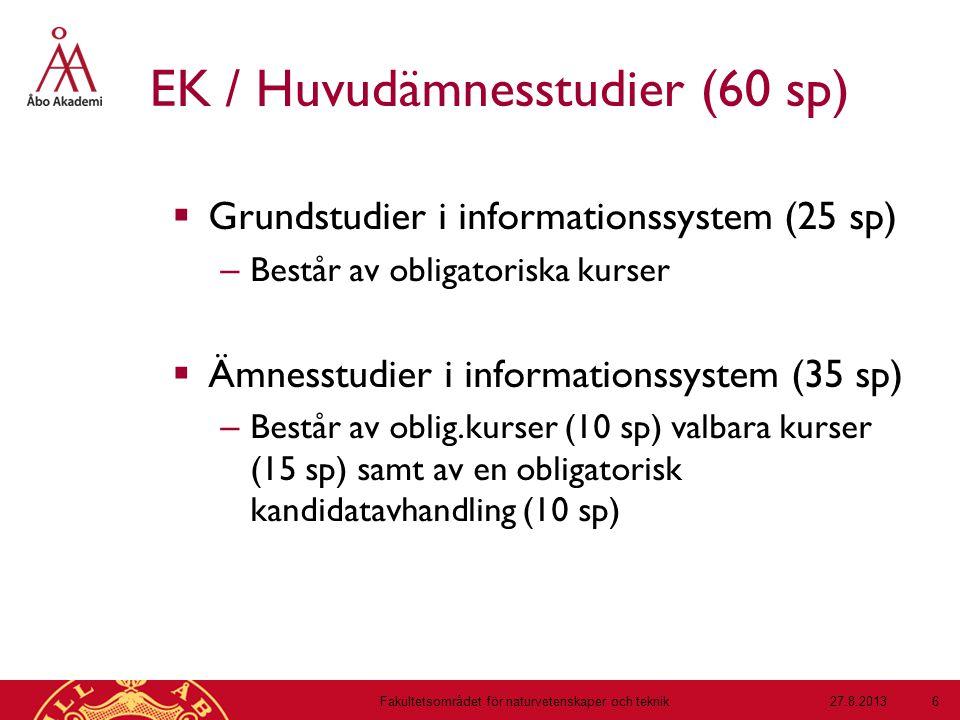EK / Huvudämnesstudier (60 sp)  Grundstudier i informationssystem (25 sp) – Består av obligatoriska kurser  Ämnesstudier i informationssystem (35 sp) – Består av oblig.kurser (10 sp) valbara kurser (15 sp) samt av en obligatorisk kandidatavhandling (10 sp) 27.8.2013Fakultetsområdet för naturvetenskaper och teknik 6