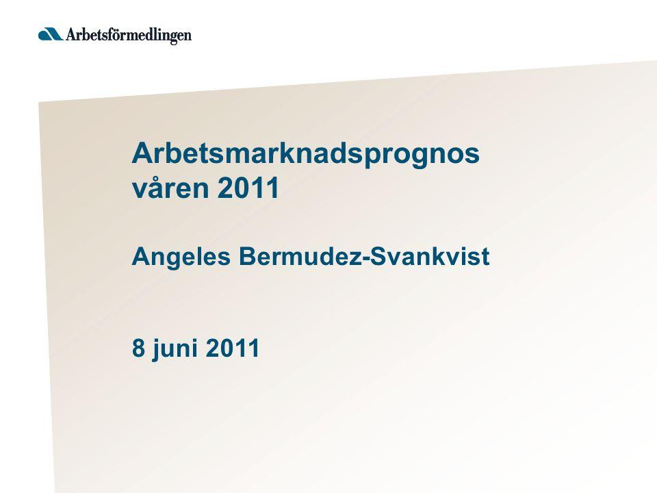 Arbetsmarknadsprognos våren 2011 Angeles Bermudez-Svankvist 8 juni 2011