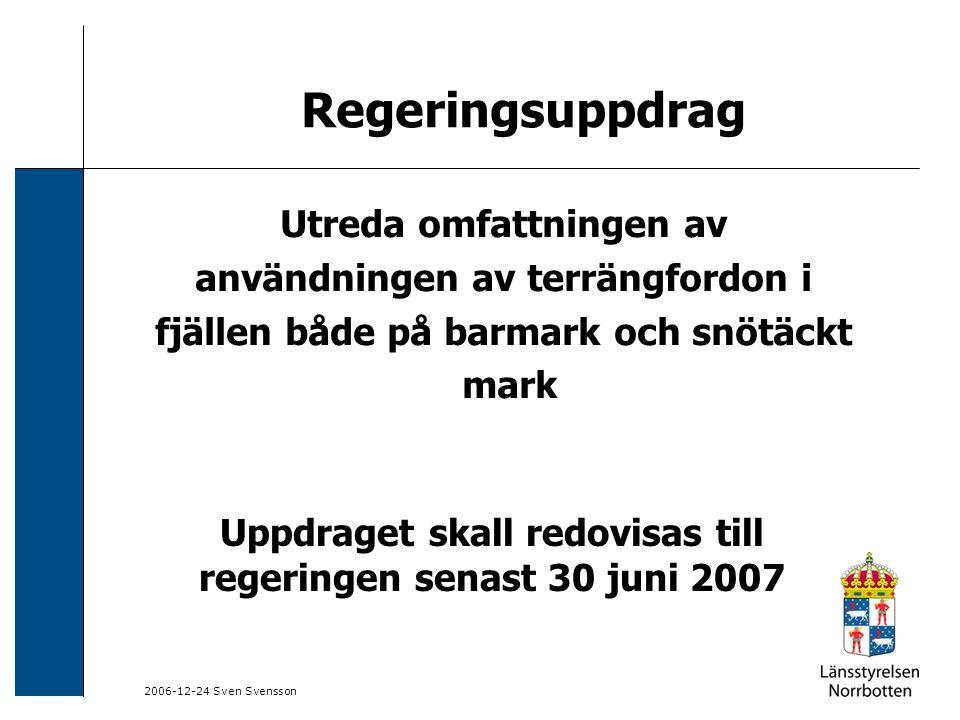 2006-12-24 Sven Svensson Regeringsuppdrag Registrerade 4 hjulingar 2006 ca 22 000 fordon i Sverige I Norrbotten, Västerbotten Jämtland och Dalarna ca 14 359 fordon registrerade fordon