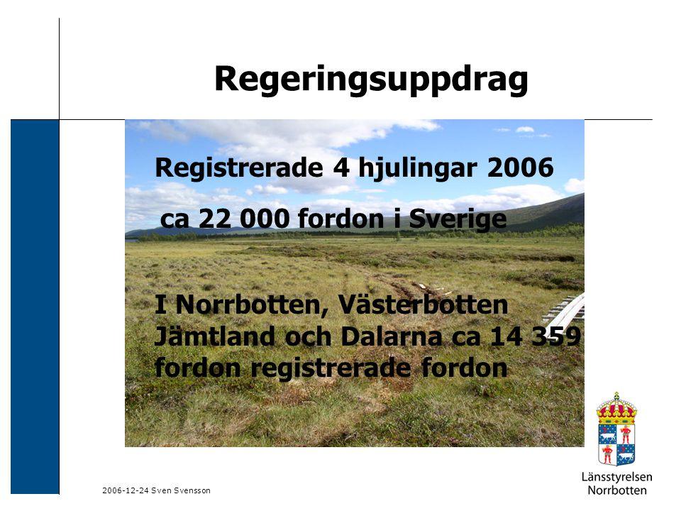 2006-12-24 Sven Svensson Regeringsuppdrag Registrerade 4 hjulingar 2006 ca 22 000 fordon i Sverige I Norrbotten, Västerbotten Jämtland och Dalarna ca