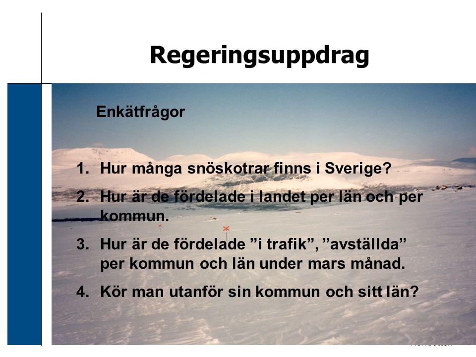 2006-12-24 Sven Svensson Regeringsuppdrag Enkätfrågor 1.Hur många snöskotrar finns i Sverige? 2.Hur är de fördelade i landet per län och per kommun. 3