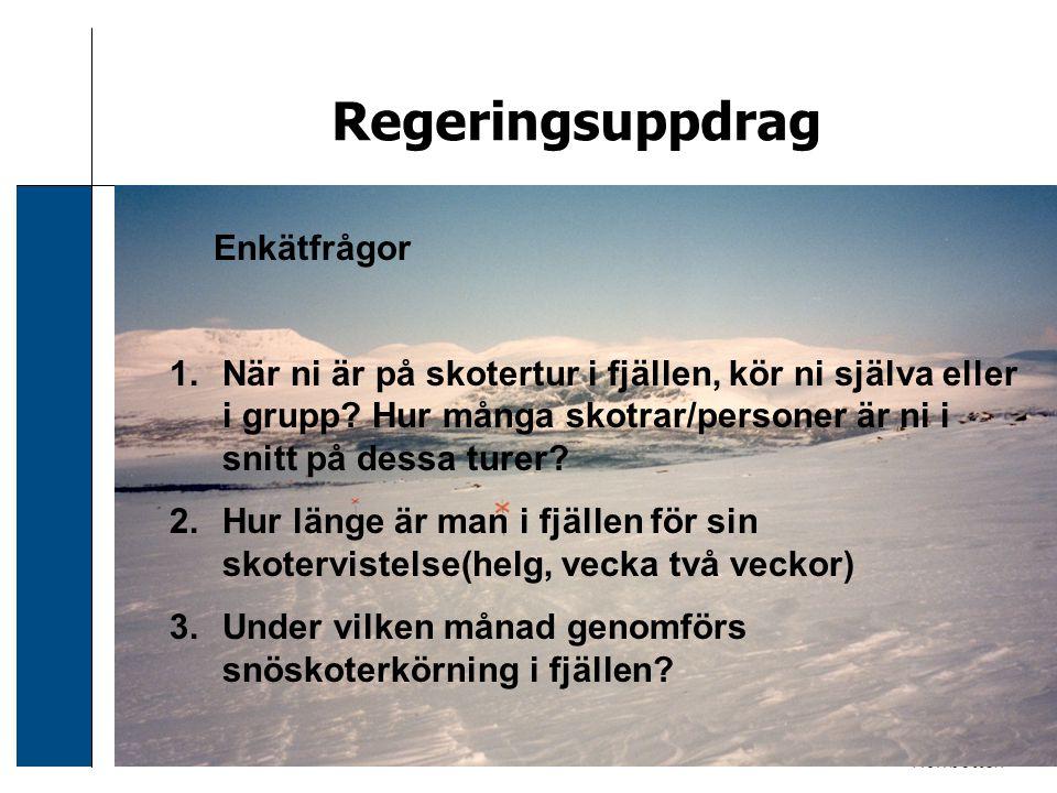 2006-12-24 Sven Svensson Regeringsuppdrag Enkätfrågor 1.När ni är på skotertur i fjällen, kör ni själva eller i grupp? Hur många skotrar/personer är n