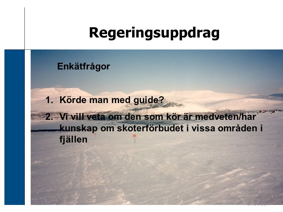 2006-12-24 Sven Svensson Regeringsuppdrag Enkätfrågor 1.Körde man med guide? 2.Vi vill veta om den som kör är medveten/har kunskap om skoterförbudet i