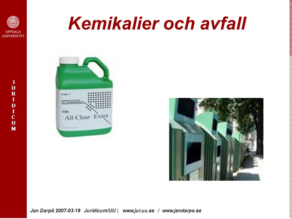 JURIDICUMJURIDICUM Jan Darpö 2007-03-19 Juridicum/UU | www.jur.uu.se / www.jandarpo.se Kemikalier och avfall