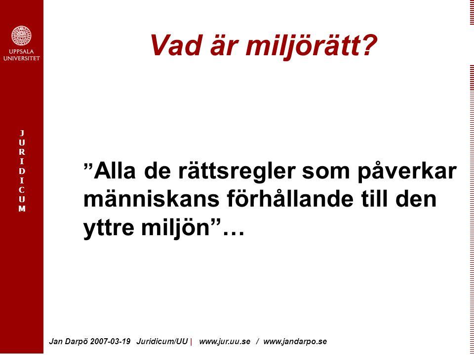 JURIDICUMJURIDICUM Jan Darpö 2007-03-19 Juridicum/UU | www.jur.uu.se / www.jandarpo.se Miljörättshistoria Tre generationer Från politi- och grannelagsrätt över modern skyddslagstiftning till integrerad miljörätt