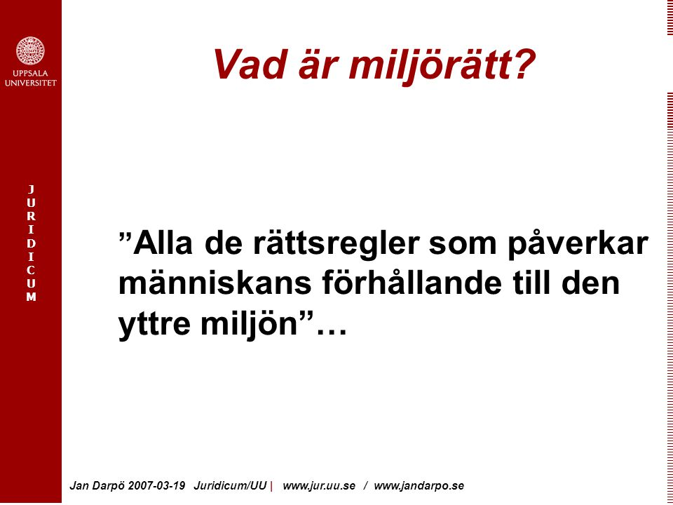 JURIDICUMJURIDICUM Jan Darpö 2007-03-19 Juridicum/UU | www.jur.uu.se / www.jandarpo.se Legalitetsprincipen MSA; överlåta , urinbrunnen Nya MSA 1/1-07 o övergångsregeln; Bestämmelsen i 30 kap.