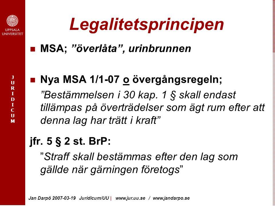 "JURIDICUMJURIDICUM Jan Darpö 2007-03-19 Juridicum/UU | www.jur.uu.se / www.jandarpo.se Legalitetsprincipen MSA; ""överlåta"", urinbrunnen Nya MSA 1/1-07"
