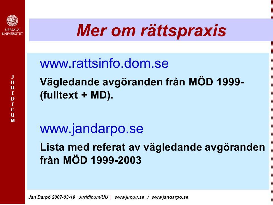 JURIDICUMJURIDICUM Jan Darpö 2007-03-19 Juridicum/UU   www.jur.uu.se / www.jandarpo.se Mer om rättspraxis www.rattsinfo.dom.se Vägledande avgöranden f
