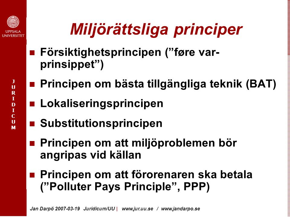 "JURIDICUMJURIDICUM Jan Darpö 2007-03-19 Juridicum/UU | www.jur.uu.se / www.jandarpo.se Miljörättsliga principer Försiktighetsprincipen (""føre var- pri"