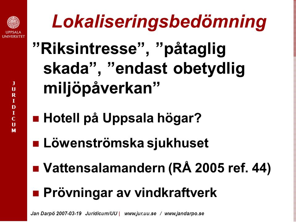JURIDICUMJURIDICUM Jan Darpö 2007-03-19 Juridicum/UU | www.jur.uu.se / www.jandarpo.se Mer om rättspraxis www.rattsinfo.dom.se Vägledande avgöranden från MÖD 1999- (fulltext + MD).