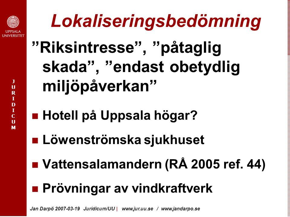 JURIDICUMJURIDICUM Jan Darpö 2007-03-19 Juridicum/UU | www.jur.uu.se / www.jandarpo.se Lokaliseringsbedömning Riksintresse , påtaglig skada , endast obetydlig miljöpåverkan Hotell på Uppsala högar.