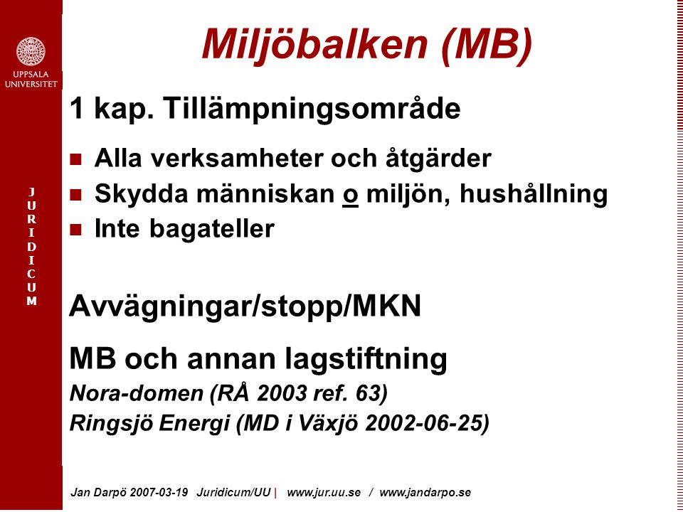 JURIDICUMJURIDICUM Jan Darpö 2007-03-19 Juridicum/UU | www.jur.uu.se / www.jandarpo.se Miljöbalken (MB) Avd 1: Mål och riktlinjer; 1-6 kap.