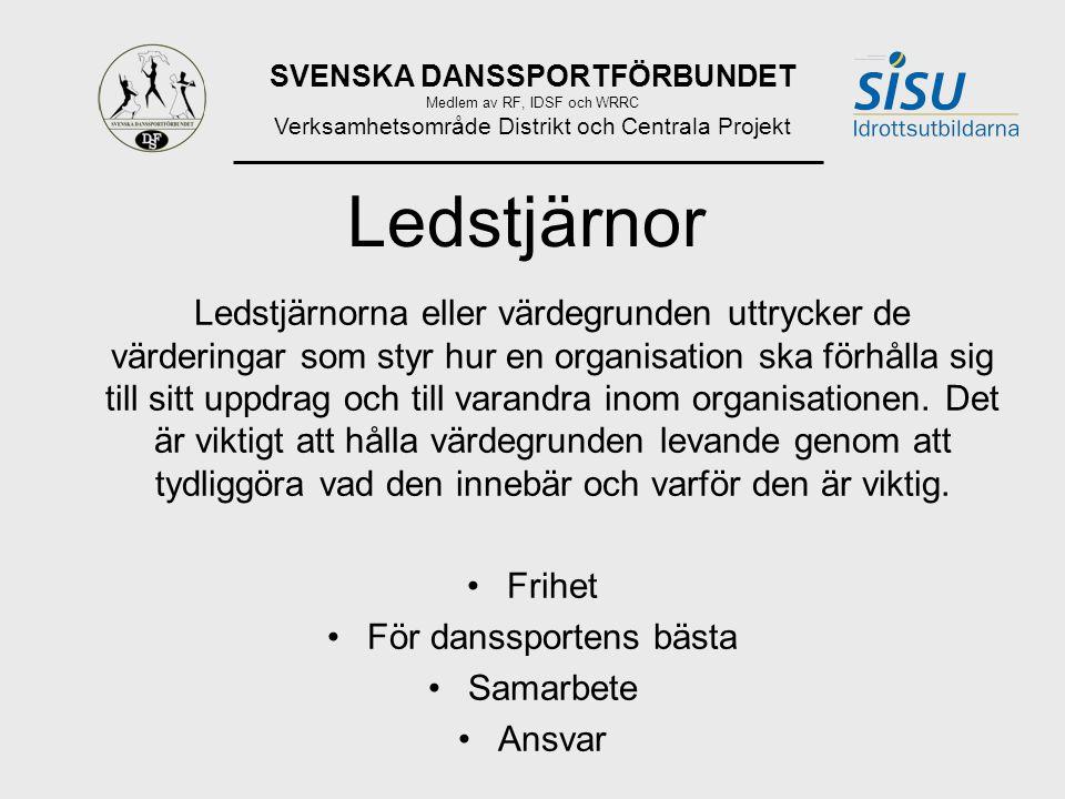 SVENSKA DANSSPORTFÖRBUNDET Medlem av RF, IDSF och WRRC Verksamhetsområde Distrikt och Centrala Projekt Vision En vision uttrycker ett framtida önskvärt tillstånd för organisationen.