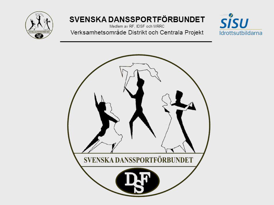 SVENSKA DANSSPORTFÖRBUNDET Medlem av RF, IDSF och WRRC Verksamhetsområde Distrikt och Centrala Projekt
