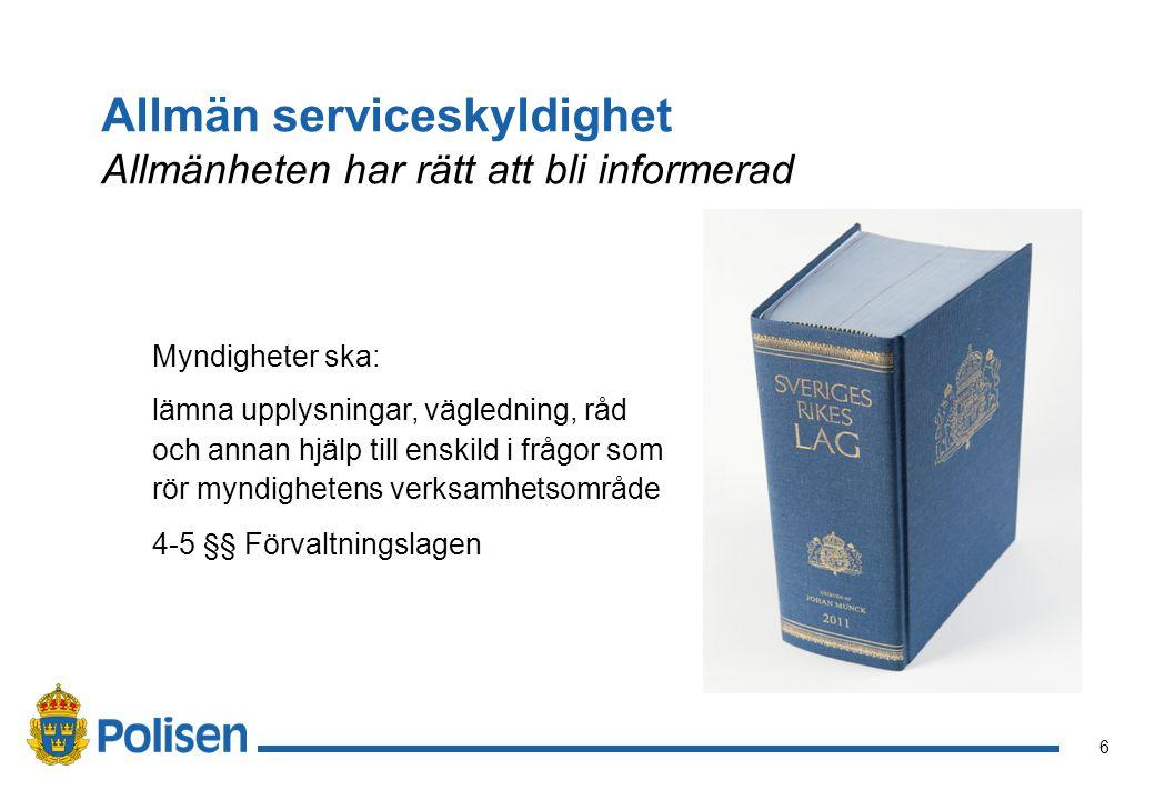 6 Allmän serviceskyldighet Allmänheten har rätt att bli informerad Myndigheter ska: lämna upplysningar, vägledning, råd och annan hjälp till enskild i frågor som rör myndighetens verksamhetsområde 4-5 §§ Förvaltningslagen