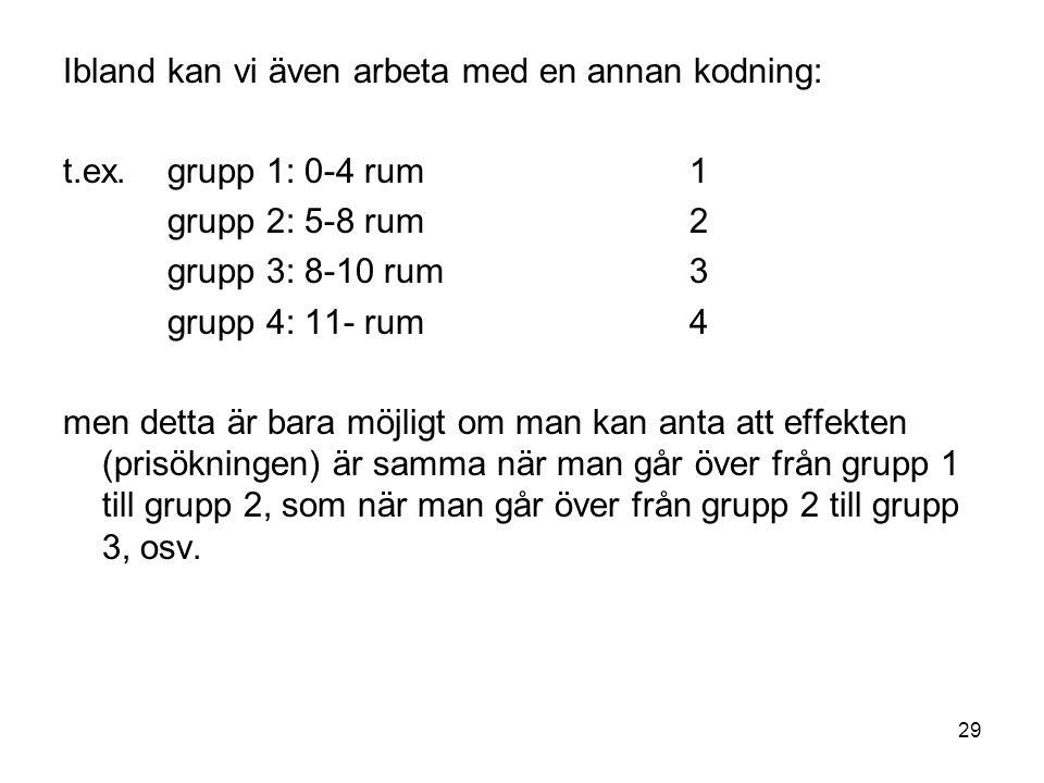 29 Ibland kan vi även arbeta med en annan kodning: t.ex. grupp 1: 0-4 rum1 grupp 2: 5-8 rum2 grupp 3: 8-10 rum3 grupp 4: 11- rum4 men detta är bara mö