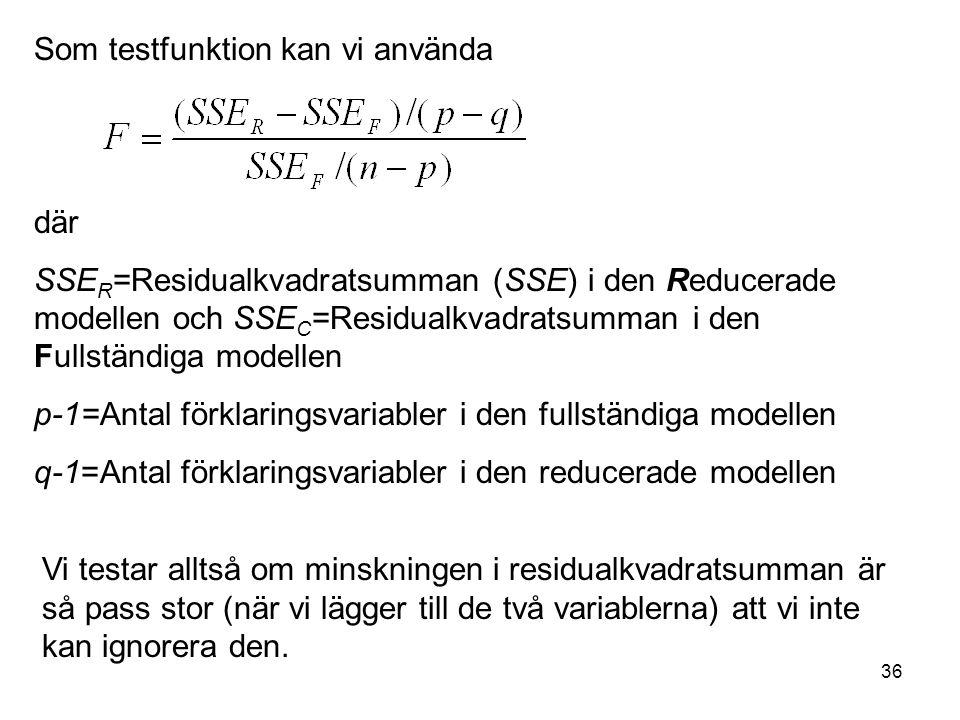 36 Som testfunktion kan vi använda där SSE R =Residualkvadratsumman (SSE) i den Reducerade modellen och SSE C =Residualkvadratsumman i den Fullständig