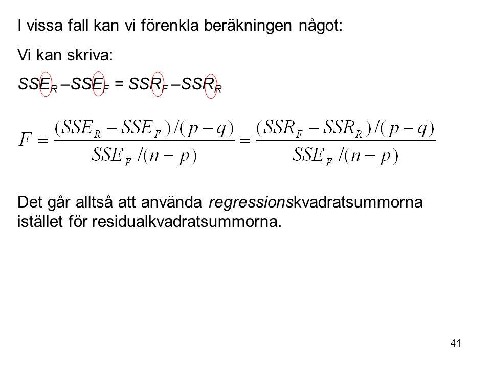 41 I vissa fall kan vi förenkla beräkningen något: Vi kan skriva: SSE R –SSE F = SSR F –SSR R Det går alltså att använda regressionskvadratsummorna is