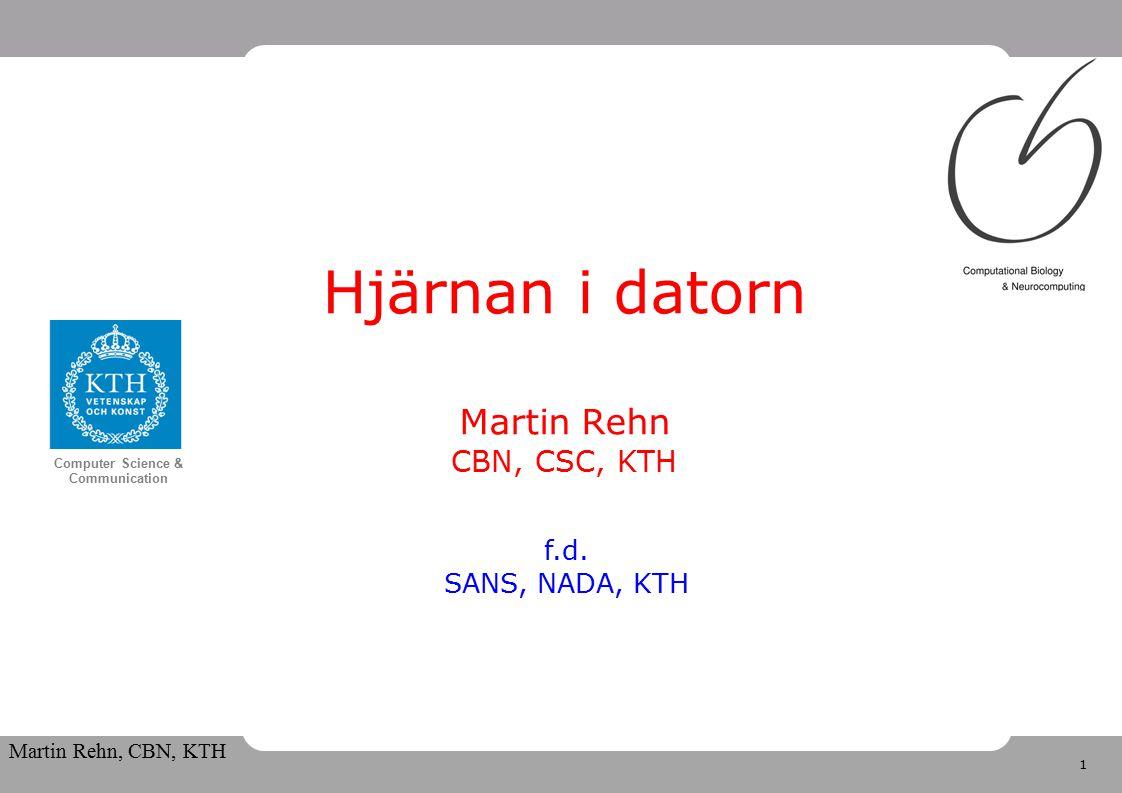 1 Computer Science & Communication Martin Rehn, CBN, KTH Hjärnan i datorn Martin Rehn CBN, CSC, KTH f.d.